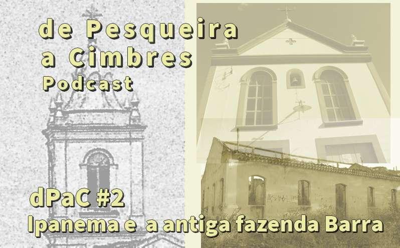 dPaC #2: Ipanema e a antiga fazenda Barra